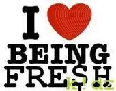 I love being fresh