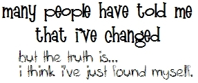 Many People Have Told Me That I Have Changed