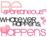 Be Spontaneous Whatever Happens
