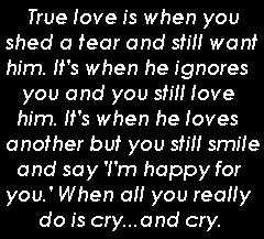 True Love Is When You Shed A Tear And Still Want H