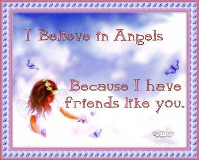 I Believe In Angels Because I Have Friends Like Yo