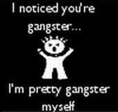 I Noticed You're Gangster