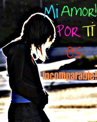 Mi Amor Por Ti Es Incomparable