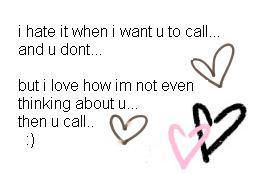 I Hate It When I Want U To Call